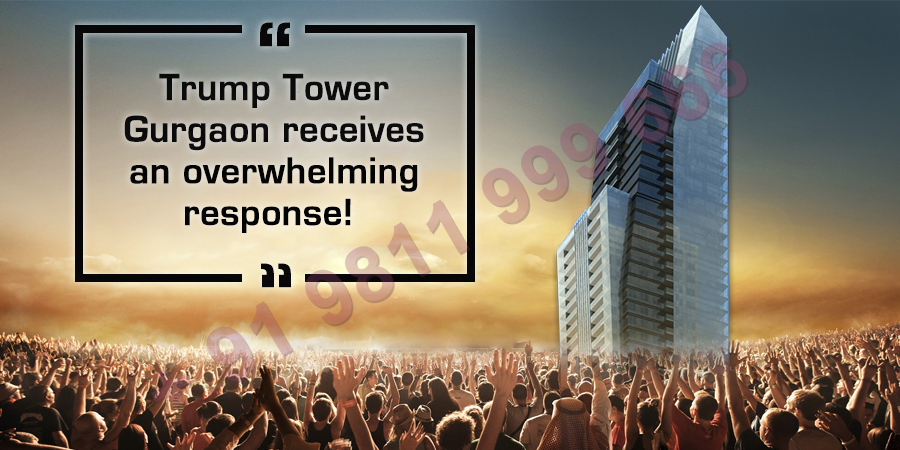 Trump Tower Gurgaon Receives An Overwhelming Response!