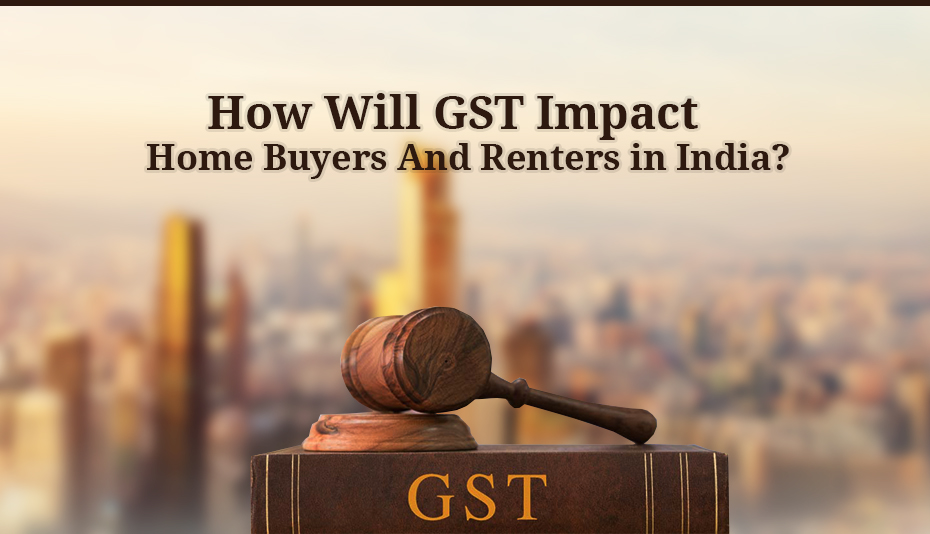 See How GST Will Impact Real Estate Developers & Home Buyers