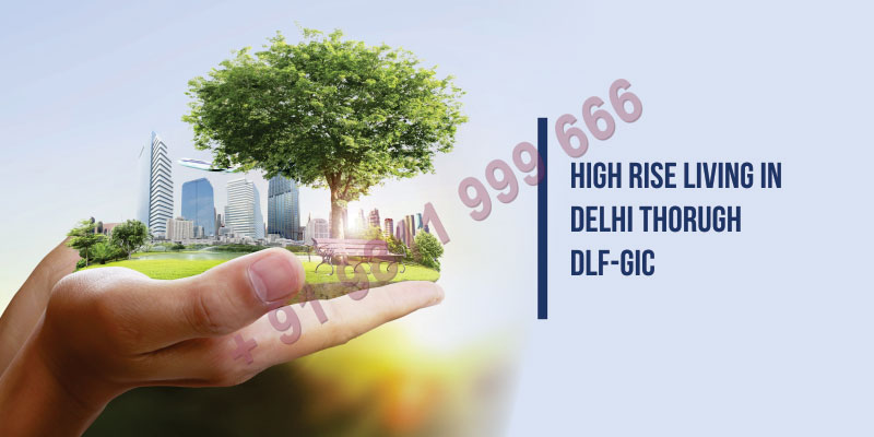 High Rise Living in Delhi Thorugh DLF-GIC