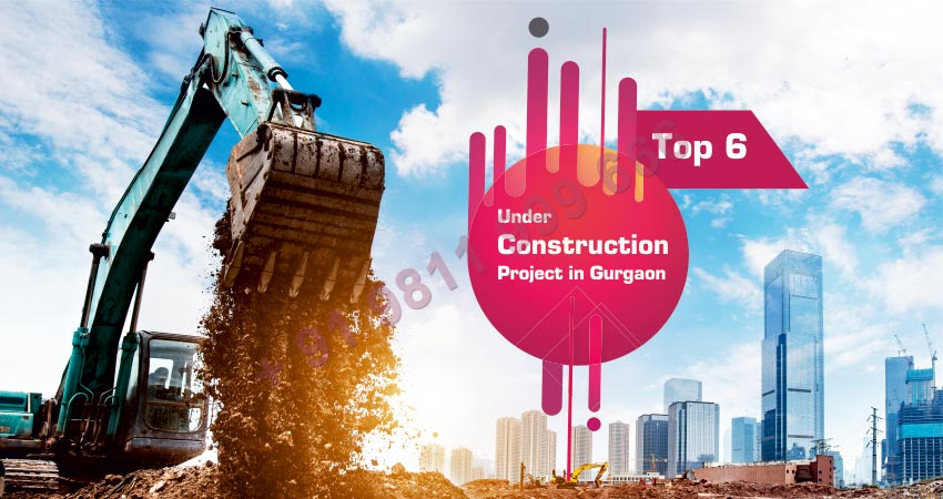 Top 6 Under Construction Projects in Gurgaon